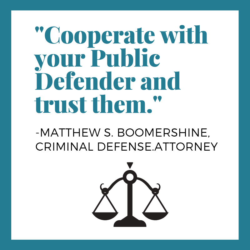 Cooperate with your Public Defender and trust them.