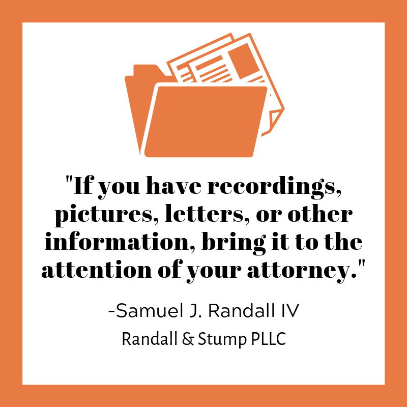 Bring records, letters and information to your attornies attention.