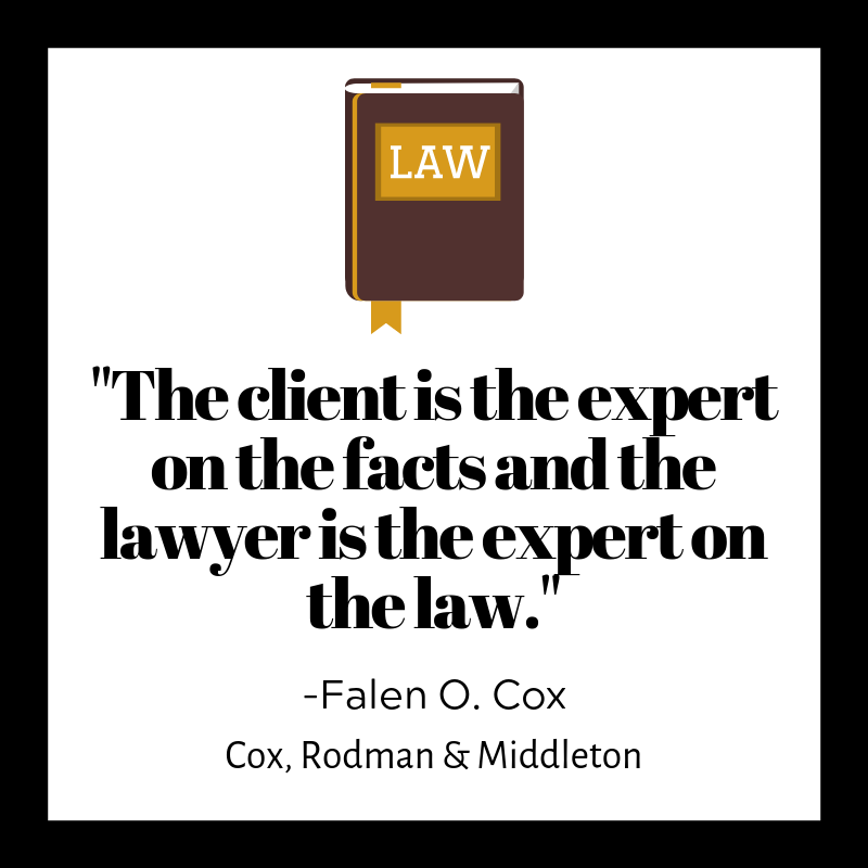 The client is the expert on the facts and the lawyer is the expert on the law