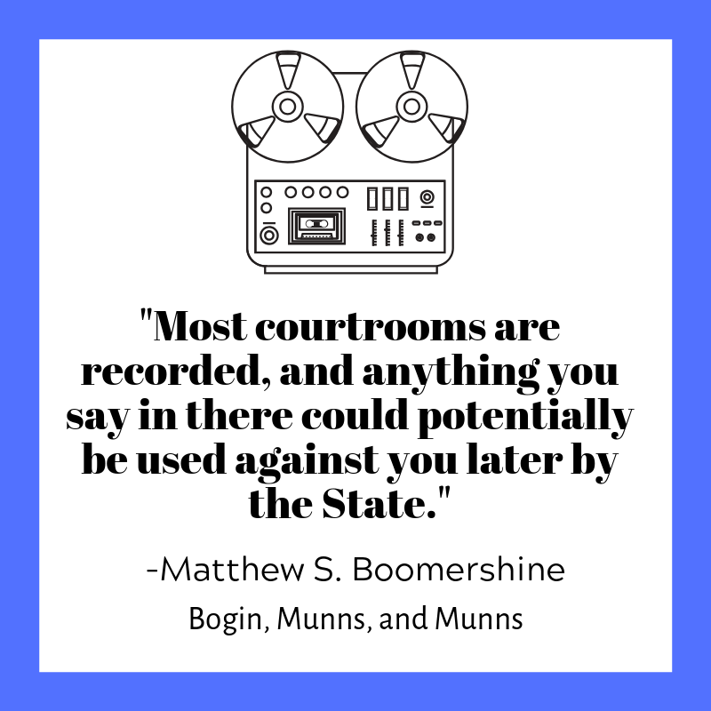 Most Courtrooms record any conversations