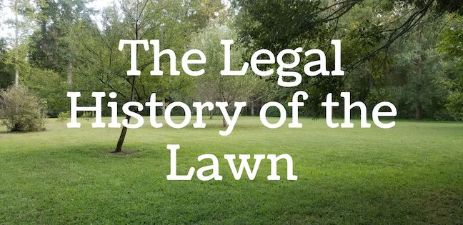 Laws about lawns, the legal history of the lawn