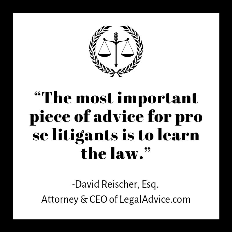 """The most important piece of advice for pro se litigants is to learn the law."""