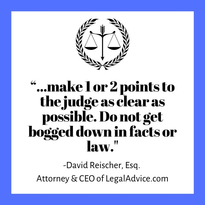 """...make 1 or 2 points to the judge as clear as possible. Do not get bogged down in facts or law."""