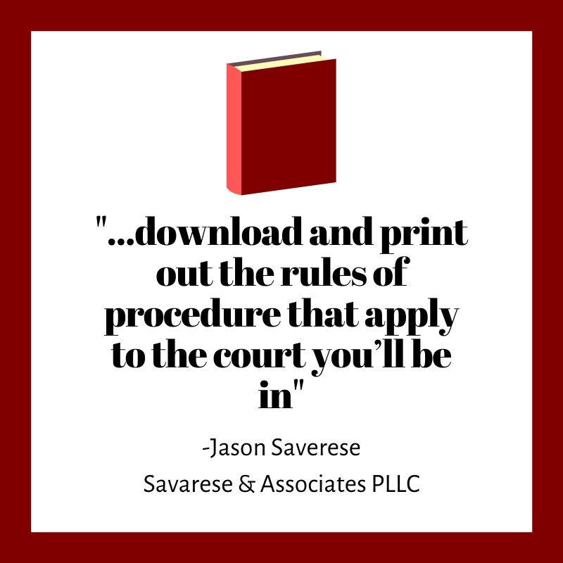 download and print out the rules of procedure that apply to the court you'll be in