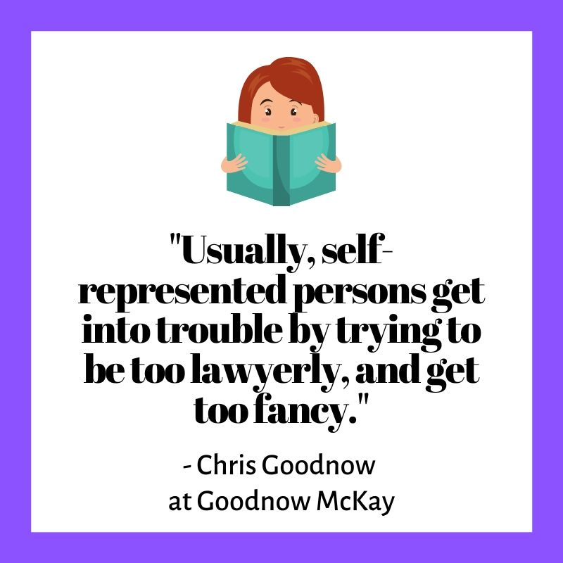 Usually, self-represented persons get into trouble by trying to be too lawyerly, and get too fancy.