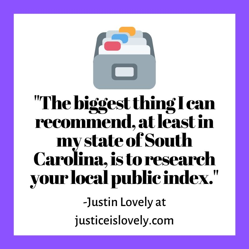 """The biggest thing I can recommend, at least in my state of South Carolina, is to research your local public index."""