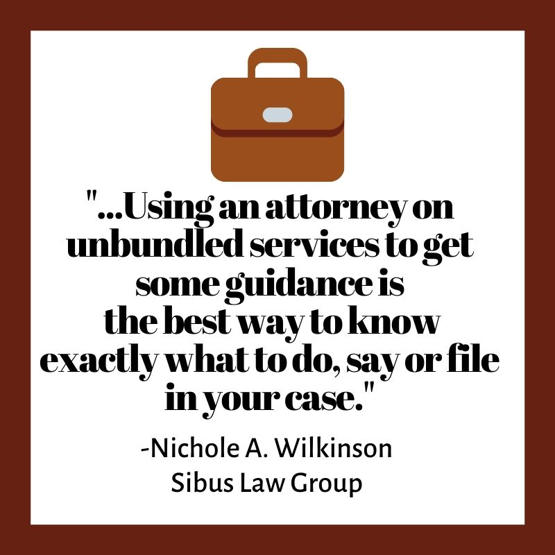 """...Using an attorney on unbundled services to get some guidance is  the best way to know exactly what to do, say or file in your case."""