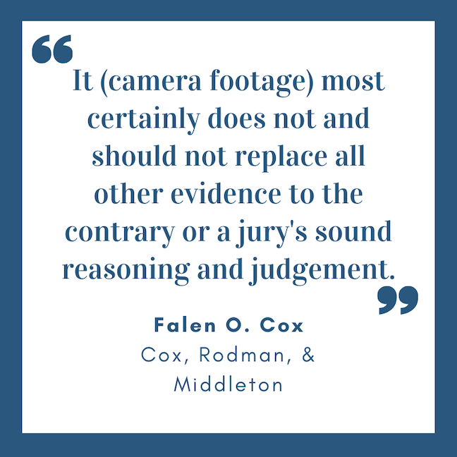 It (camera footage) most certainly does not and should not replace all other evidence to the contrary or a jury's sound reasoning and judgement.