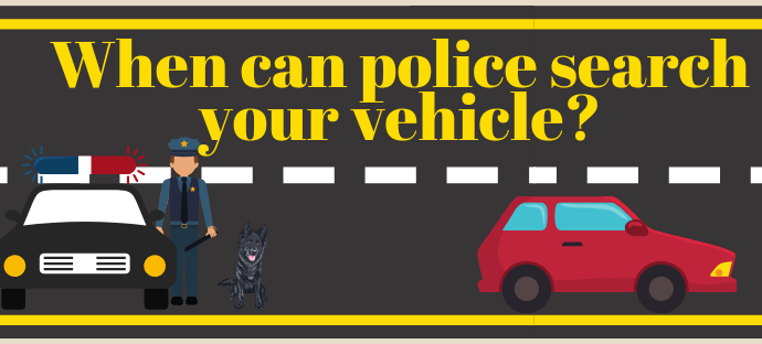When Can Police police search your vehicle?