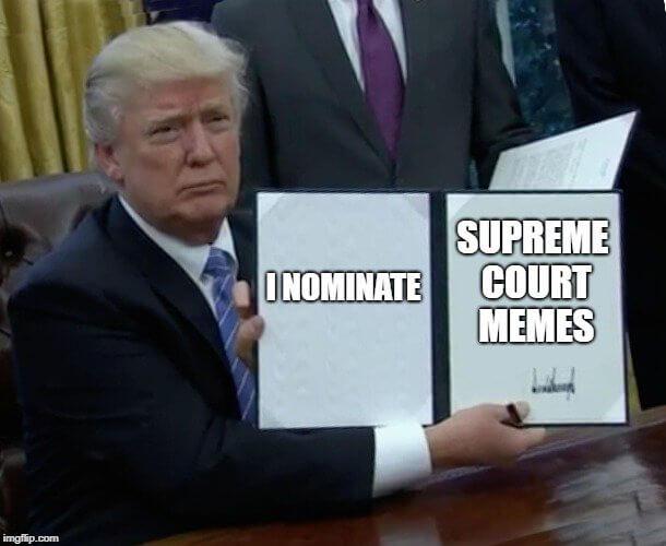 President Donald Trump Nominates Supreme Court Memes