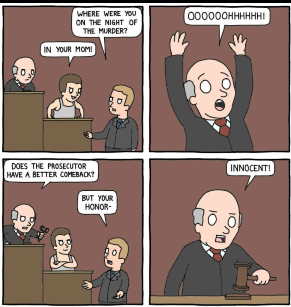 Court Meme In my opinion, dissing your adversary in court should be considered as a legal win. At the very least a valid dis with no retort should be added as evidence in support of a defendant.