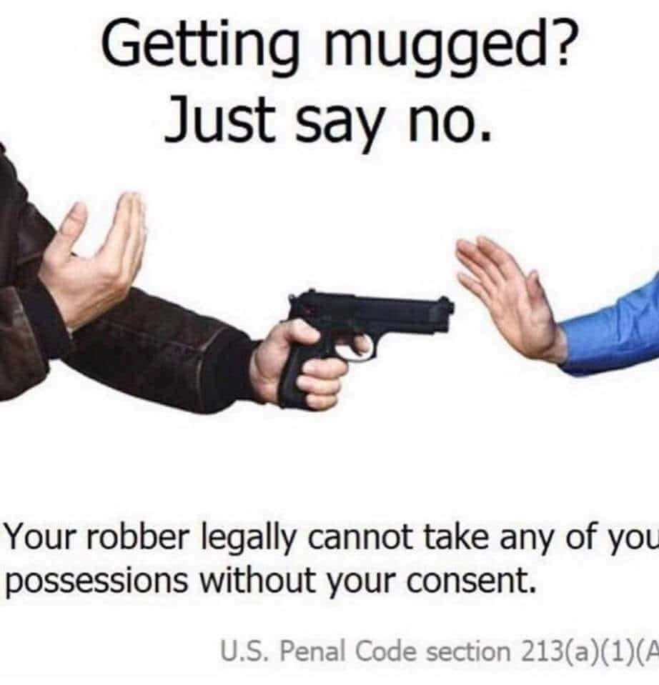 """Law meme  Saying """"no"""" is the first step to issuing whether or not you consent to something. Unfortunately, that man ruined a perfectly good robbery by saying no. And I just can't forgive him for that."""