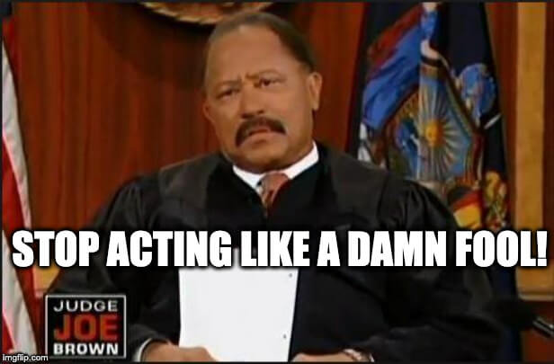 Courtroom Meme  Judge Joe Brown Meme Judge Joe Brown has always got some sound advice. Stop acting like a fool is always sound advice for courtroom behavior.