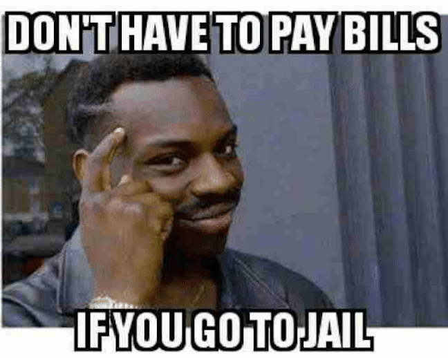 Category: Jail Meme Honestly, this is truly pure logic. Short on money? Never taught how to pay bills? Spend some time in jail until you figure things out. Though, mooching off the taxpayers? Not chill, bro.