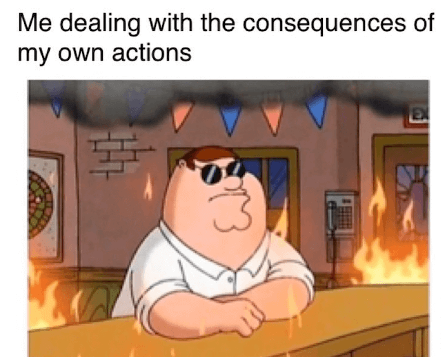 Category: Criminal Consequences Meme When I deal with the consequences of my actions, I feel the same way. This meme scores high because of its relatability. Everyone loves them some relatable memes.