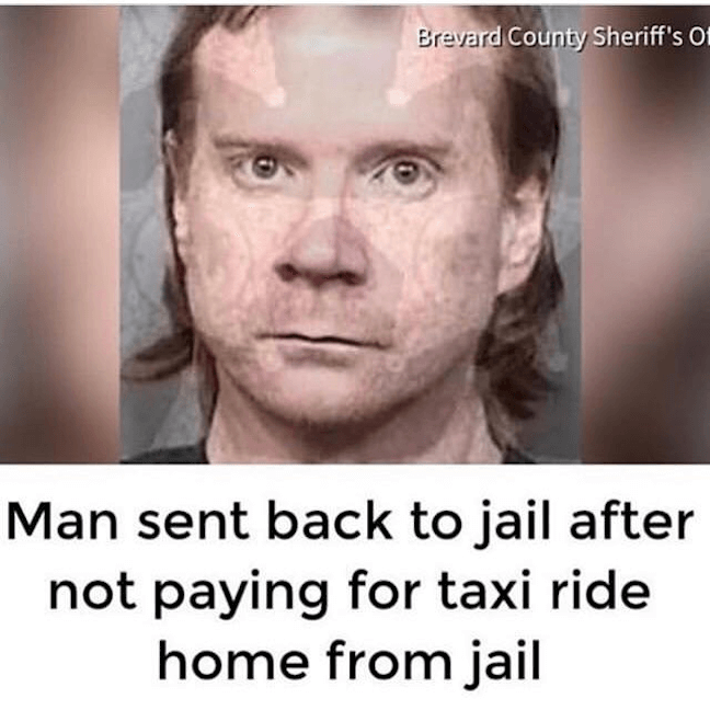 Category: Back to Jail Meme Poor dude. Believe it or not, you have to pay for taxis. Even though they're available to the public. Hey man, maybe when you get out next time, just try walking home?