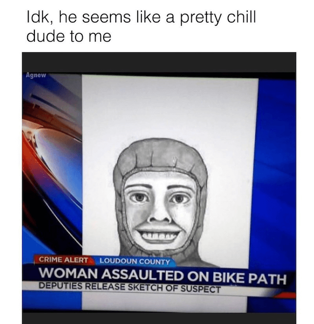 Category: Criminal Meme The work of this sketch artist is wonderful. I want to know who hired them immediately. I mean, they probably wouldn't have released the drawing unless the woman had verified that it looked like the person who assaulted her.