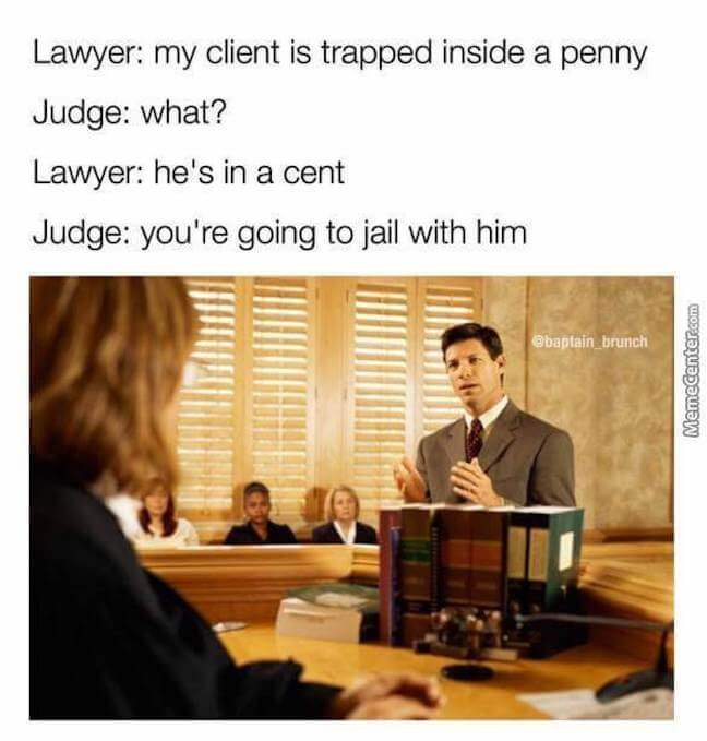 Category: Prison meme  Honestly? I want this lawyer. At least we could make fun puns together in prison.