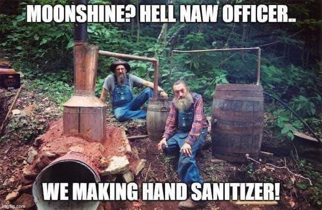 "Category: Officer Meme Hey, if they're making hand sanitizer, I'd definitely like to ""cop"" some. If they're making moonshine... they probably shouldn't be allowed to do that."