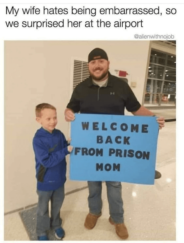 Category: Prison meme This is a good meme. The humor is great, and it's nice to see a family having fun. However, between the two of them, the sign could've been just a little more creative.