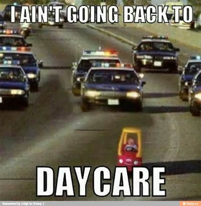 Category: Escaping Daycare Police Chase Meme This meme is simple. And I thoroughly enjoy it. It really speaks levels about those kids who just don't want to go back to daycare. I would like to know who thought up this picture though. They seem like a cool person.