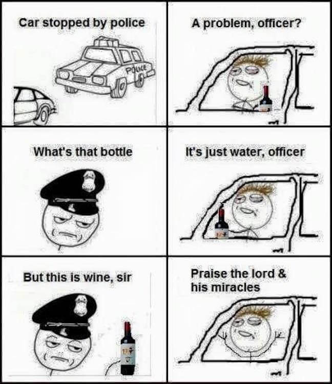 Category: Police Meme Sometimes miracles happen, very frequently they just so happen in the presence of a police officer. There is simple something about the presence of a cop that brings forth miracles from on high.