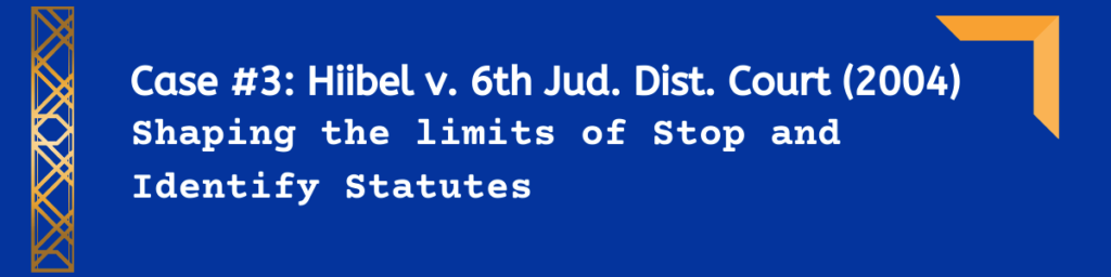 Case #3: Hiibel v. Sixth Judicial District Court of Nevada, (2004)