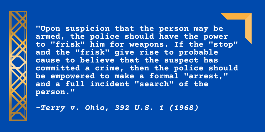 """Upon suspicion that the person may be armed, the police should have the power to ""frisk"" him for weapons. If the ""stop"" and the ""frisk"" give rise to probable cause to believe that the suspect has committed a crime, then the police should be empowered to make a formal ""arrest,"" and a full incident ""search"" of the person."""